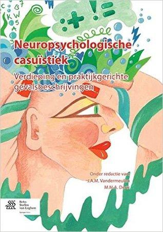 Neuropsychologische Casuistiek: Verdieping En Praktijkgerichte Gevalsbeschrijvingen