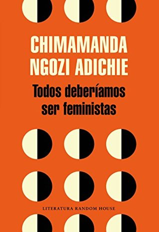 Todos deberíamos ser feministas by Chimamanda Ngozi Adichie