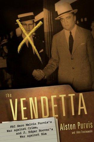 The Vendetta: FBI Hero Melvin Purvis's War Against Crime, and J. Edgar Hoover's War Against Him