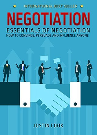 Negotiation: Essentials of Negotiation - How to Convince, Persuade and Influence Anyone