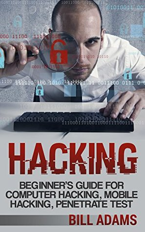 Hacking: Beginner's Guide for Computer Hacking, Mobile Hacking, and Penetrate Tests Book