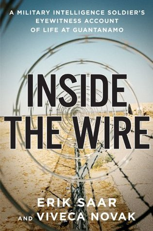 Inside the Wire: A Military Intelligence Soldier's Eyewitness Account of Life at Guantánamo