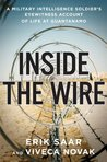 Inside the Wire : A Military Intelligence Soldier's Eyewitness Account of Life at Guantanamo