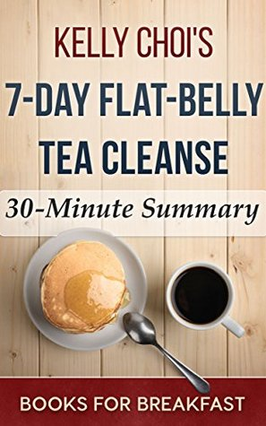Kelly Choi's 7-Day Flat-Belly Tea Cleanse: 30-Minute Summary