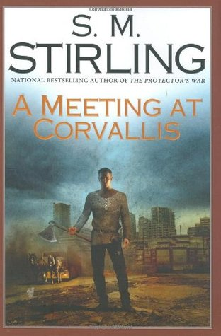 Book Review: S.M. Stirling's A Meeting at Corvallis