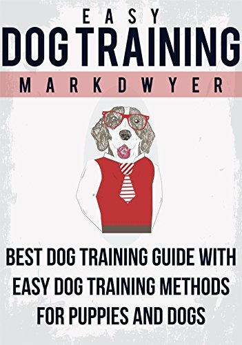 Easy Dog Training: Best Dog Training Guide with easy dog training methods for dogs and puppies: