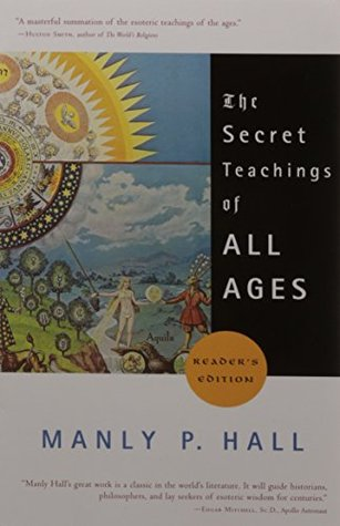 Secret Teachings of All Ages: An Encyclopedic Outline of Masonic, Hermetic, Quabbalistic, and Ro