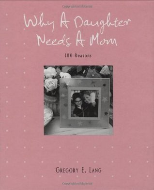 Why A Daughter Needs A Mom 100 Reasons By Gregory E Lang