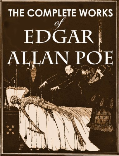 The Complete Works of Edgar Allan Poe (Illustrated, complete, and unabridged) (Includes all his short stories, poems, and essays. Plus his only novel)