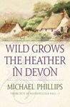Wild Grows the Heather in Devon (The Secrets of Heathersleigh Hall Book #1)