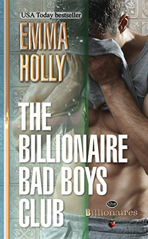 The Billionaire Bad Boys Club (The Billionaires Book 1) by Emma Holly