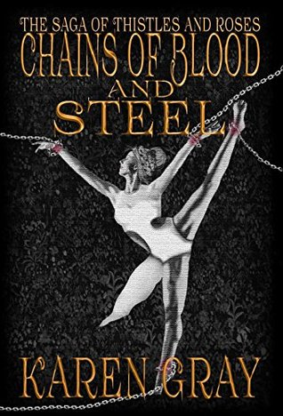 Chains of Blood and Steel by Karen  Gray