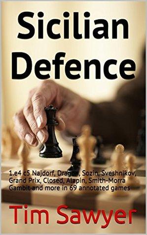 Sicilian Defence: 1.e4 c5 Najdorf, Dragon, Sozin, Sveshnikov, Grand Prix, Closed, Alapin, Smith-Morra Gambit and more in 69 annotated games (Open Book 3)