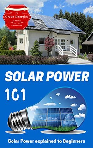 Solar Power: Solar Power 101 - Solar Power for Beginners - Alternative Energy Ideas