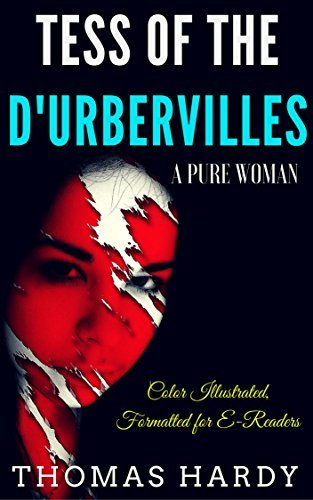 Tess of the d'Urbervilles: Color Illustrated, Formatted for E-Readers