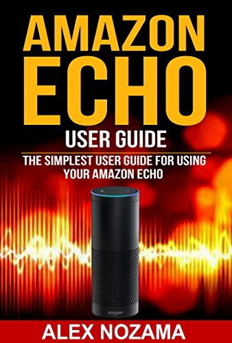 AMAZON ECHO USER GUIDE: The Simplest User Guide For Using Your Amazon Echo ( technology mobile communication kindle alexa computer hardware)
