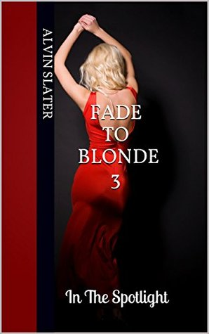 FADE TO BLONDE 3: In The Spotlight