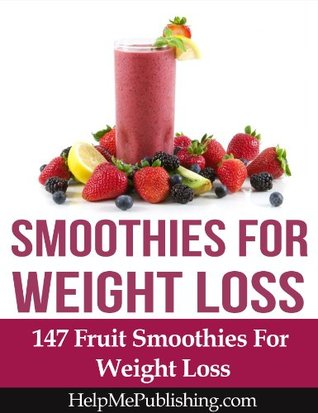Smoothies For Weight Loss - 147 Fruit Smoothies For Weight Loss