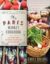 My Paris Market Cookbook: A Culinary Tour of French Flavors and Seasonal Recipes