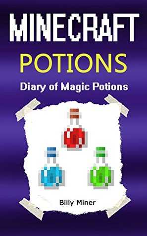 Minecraft: The 3 Minecraft Potions Diary (Minecraft Formulas, Minecraft Superpowers, Minecraft Diaries, Minecraft Books, Minecraft Books for Children, Minecraft Books for Kids)