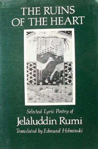 The Ruins of the Heart: Selected Lyric Poetry of Jelaluddin Rumi