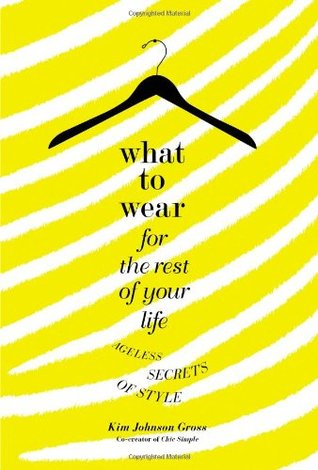 What to Wear for the Rest of Your Life: Ageless Secrets of Style