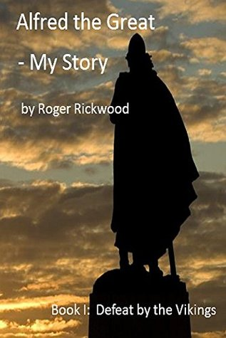 Alfred the Great - My Story: Book I: Defeat by the Vikings