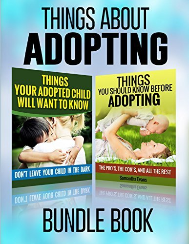 Adoption: Things You Should Know Before Adopting & Things Your Adopted Child Will Want To Know About Adoption (Adoption, Adoption books, Adoption memoir, ... fiction, Adoption psychology Book 3)