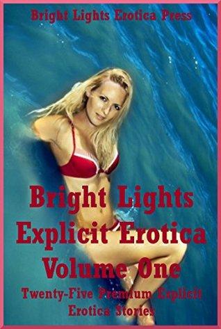 Bright Lights Explicit Erotica Volume One: Twenty-Five Premium Explicit Erotica Stories