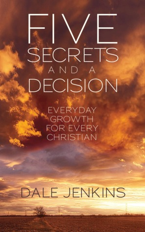 Five Secrets And A Decision by Dale Jenkins