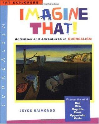 Imagine That!: Activities and Adventures in Surrealism