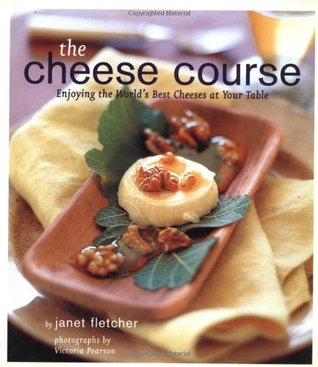 The cheese course: enjoying the world's best cheeses at your table par Janet Fletcher