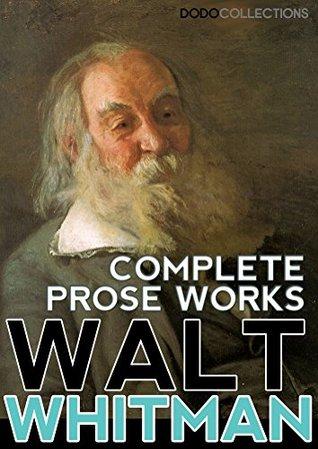 Walt Whitman: Complete Prose Works