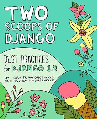 Two Scoops of Django: Best Practices for Django 1.8 by Daniel roy Greenfeld