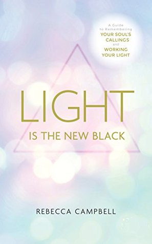 light-is-the-new-black-a-guide-to-answering-your-soul-s-callings-and-working-your-light