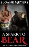 A Spark to Bear (Fire Bear Shifters #2)