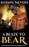 A Blaze to Bear (Fire Bear Shifters #1)