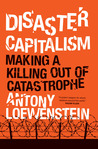 Disaster Capitalism by Antony Loewenstein