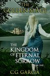 The Kingdom of Eternal Sorrow (The Golden Mage, #1)
