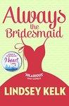Always the Bridesmaid by Lindsey Kelk