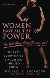 Women Have All the Power...Too Bad They Don't Know It: Secrets Every Man's Daughter Should Know