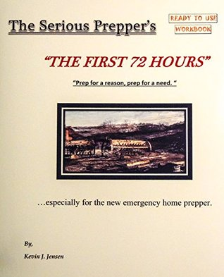 "The Serious Prepper's :The First 72 Hours... for the new emergency home prepper."": ""Prep for a reason and Prep for a need."" (The Serious Prepper's - Ready to use workbooks. Book 1)"