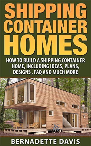Shipping Container Homes: How to build a shipping container home, including ideas, plans, designs (shipping containers, shipping containers houses, tiny living, minimalism Book 1)
