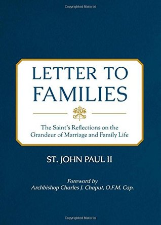 Letter to Families: The Saint's Reflections on the Grandeur of Marriage and Family Life