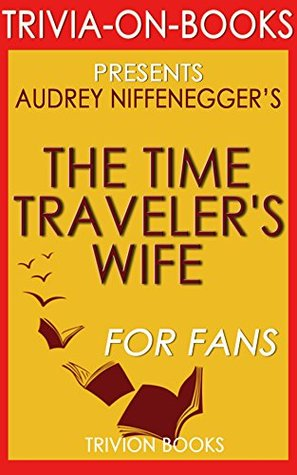 Audrey Niffenegger's The Time Traveler's Wife - For Fans (Trivia-On-Books)