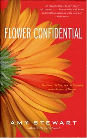Flower Confidential: The Good, the Bad, and the Beautiful in the Business of Flowers