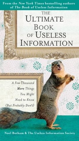 The Ultimate Book of Useless Information: A Few Thousand More Things You Might Need to Know (But Probably Dont)