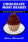 Chocolate Most Deadly by Mary Maxwell