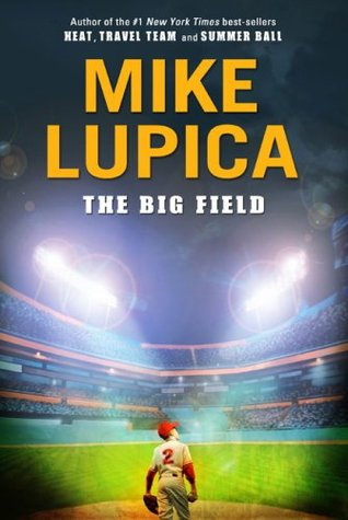 Ebook The Big Field by Mike Lupica PDF!
