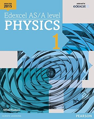 Edexcel AS/A level Physics Student Book 1 (Edexcel A Level Science (2015))